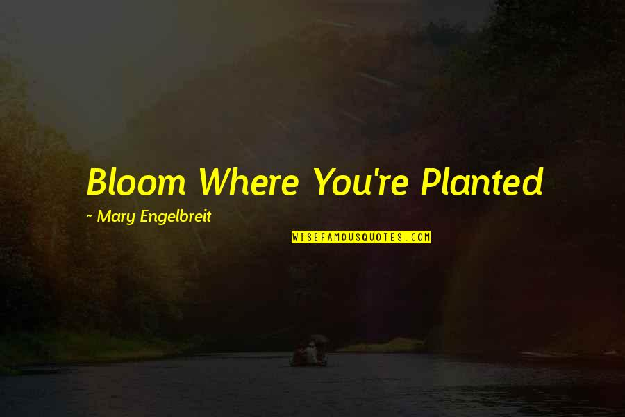 Newborn Death Quotes By Mary Engelbreit: Bloom Where You're Planted