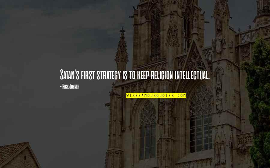 Newborn Death Quotes By Rick Joyner: Satan's first strategy is to keep religion intellectual.