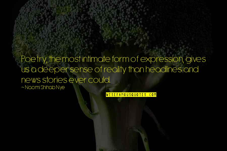 News Headlines Quotes By Naomi Shihab Nye: Poetry, the most intimate form of expression, gives