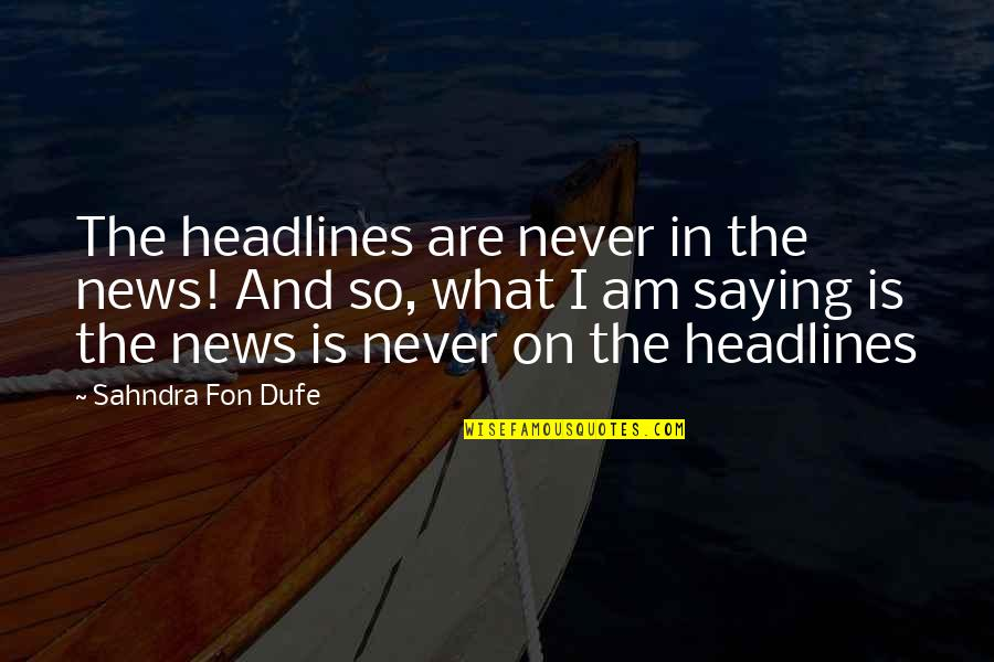 News Headlines Quotes By Sahndra Fon Dufe: The headlines are never in the news! And