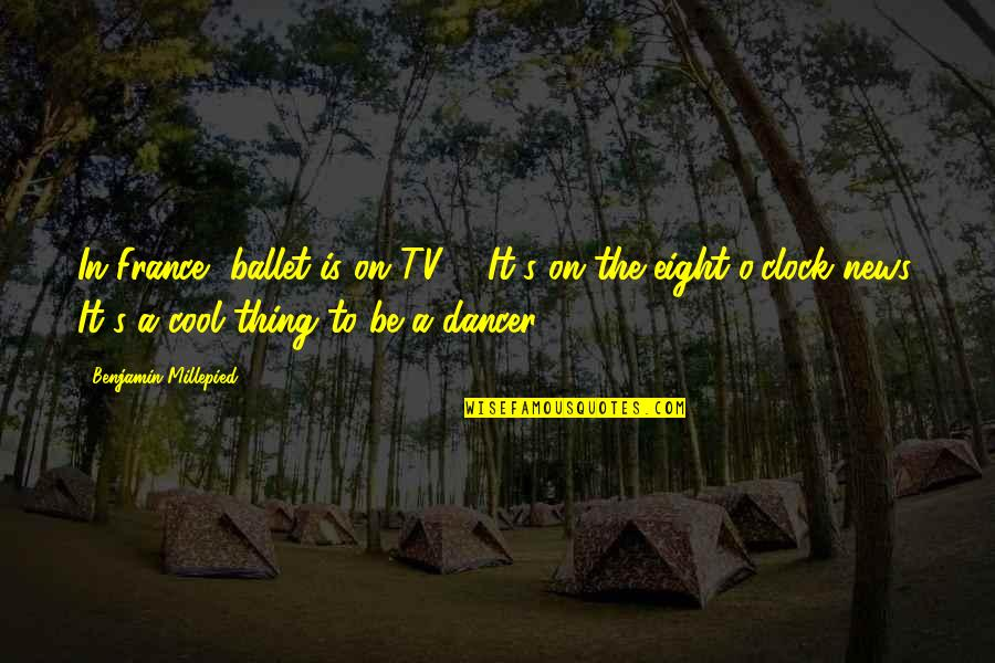 News On Tv Quotes By Benjamin Millepied: In France, ballet is on TV ... It's