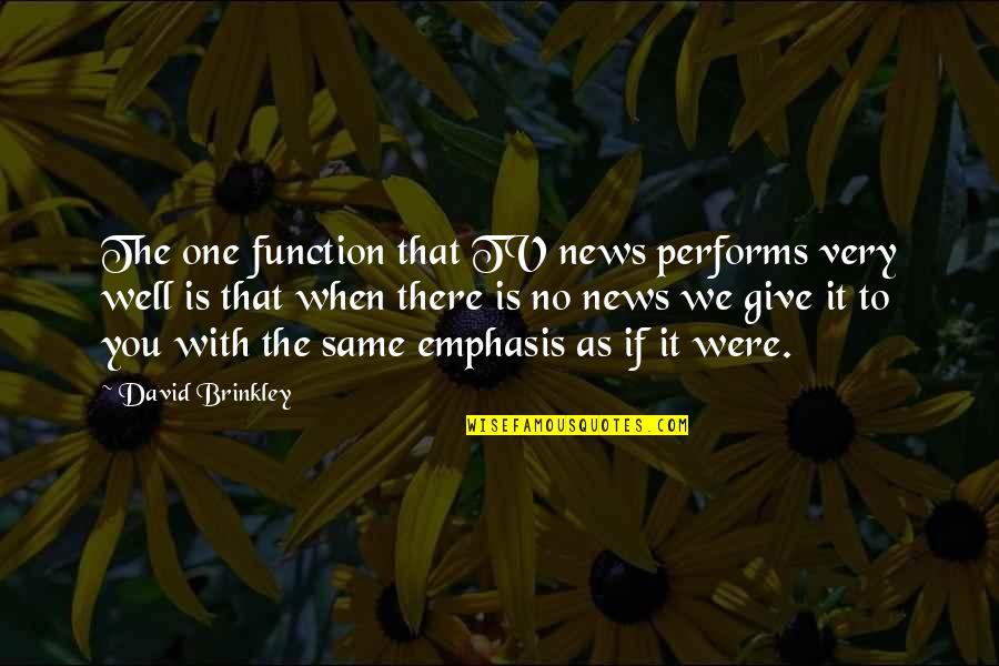 News On Tv Quotes By David Brinkley: The one function that TV news performs very