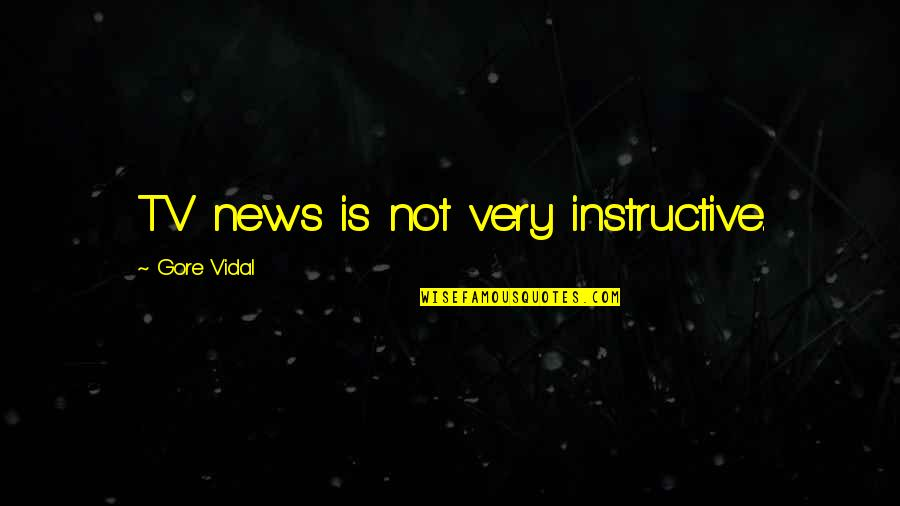 News On Tv Quotes By Gore Vidal: TV news is not very instructive.