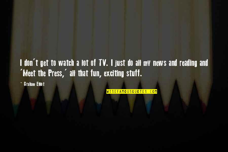 News On Tv Quotes By Graham Elliot: I don't get to watch a lot of