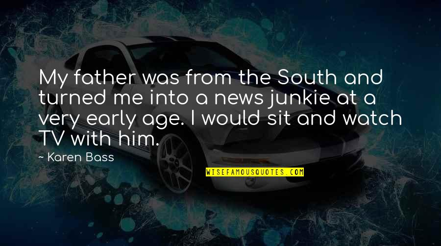 News On Tv Quotes By Karen Bass: My father was from the South and turned