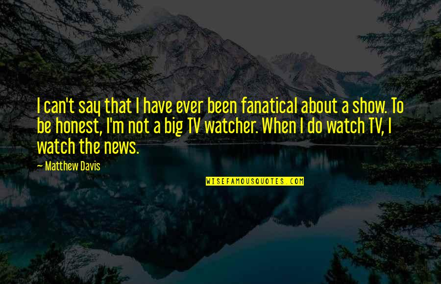 News On Tv Quotes By Matthew Davis: I can't say that I have ever been