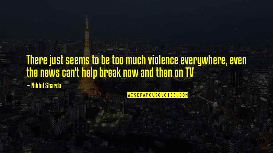 News On Tv Quotes By Nikhil Sharda: There just seems to be too much violence
