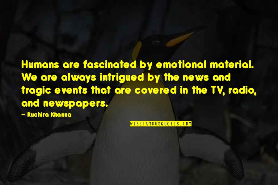 News On Tv Quotes By Ruchira Khanna: Humans are fascinated by emotional material. We are