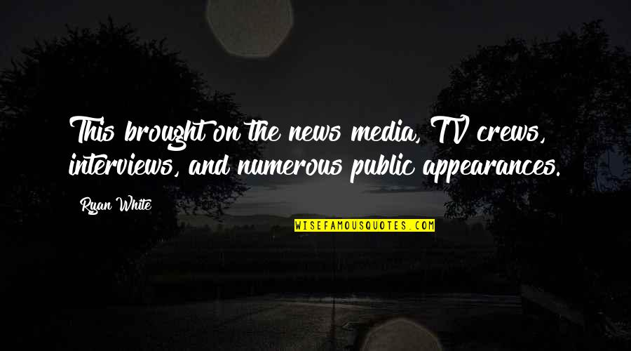 News On Tv Quotes By Ryan White: This brought on the news media, TV crews,