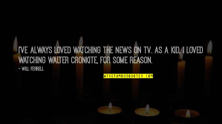 News On Tv Quotes By Will Ferrell: I've always loved watching the news on TV.