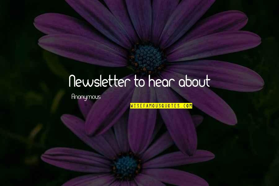 Newsletter Quotes By Anonymous: Newsletter to hear about