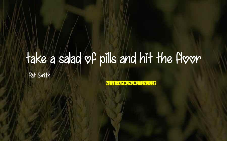 Newsletter Quotes By Pat Smith: take a salad of pills and hit the
