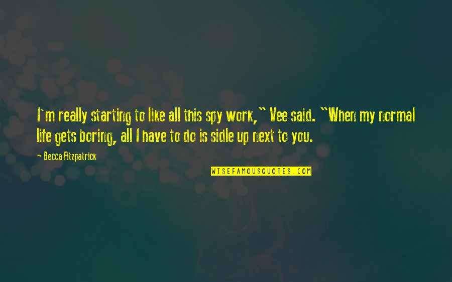 Newton Geiszler Quotes By Becca Fitzpatrick: I'm really starting to like all this spy