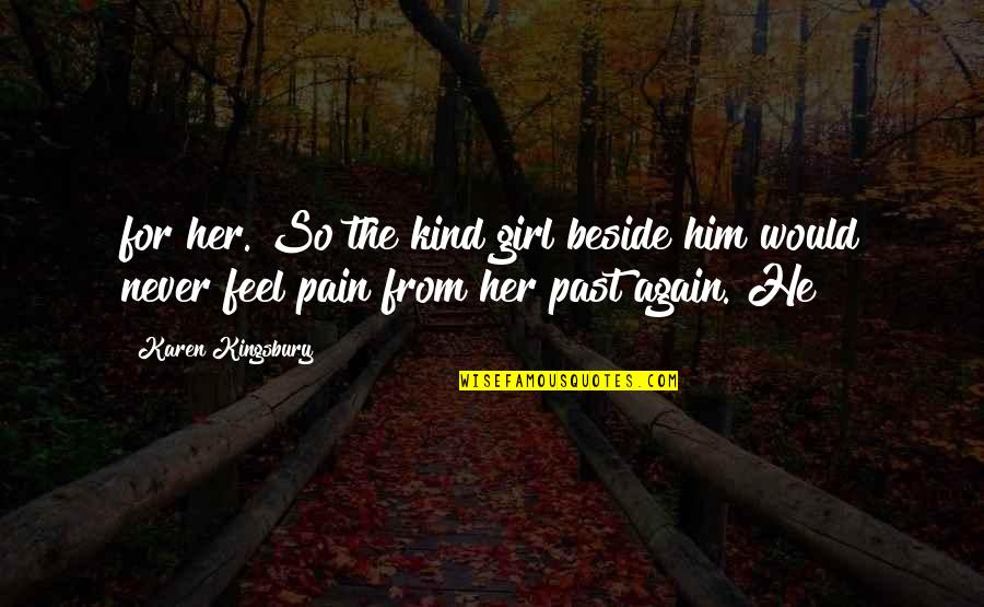 Newton Geiszler Quotes By Karen Kingsbury: for her. So the kind girl beside him