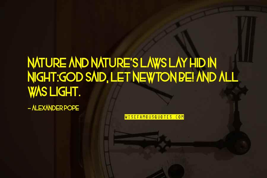 Newton Laws Quotes By Alexander Pope: Nature and Nature's laws lay hid in night:God