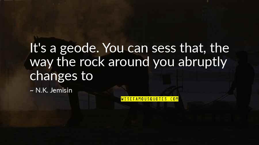 Newton Laws Quotes By N.K. Jemisin: It's a geode. You can sess that, the
