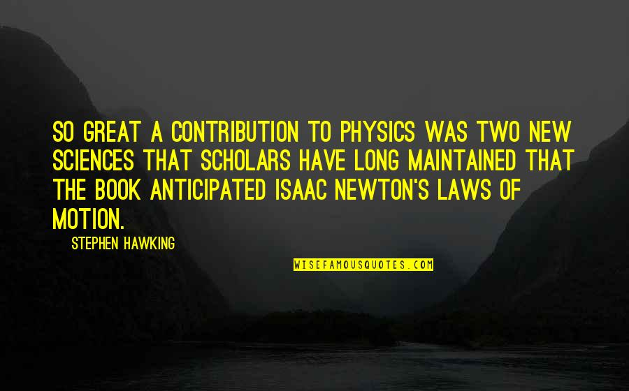Newton Laws Quotes By Stephen Hawking: So great a contribution to physics was Two
