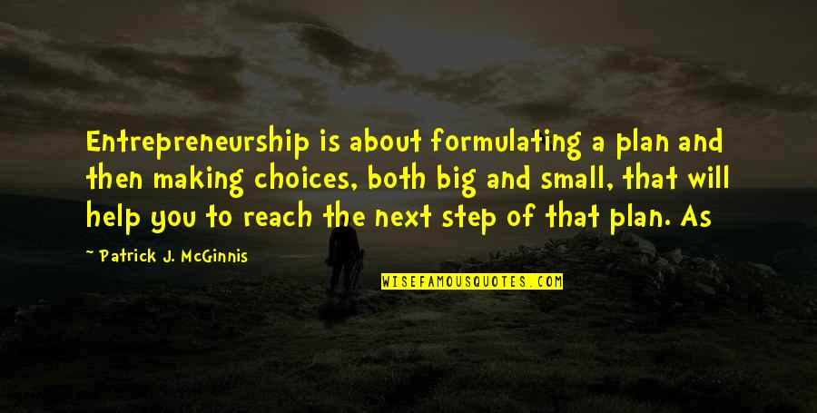 Next Big Step Quotes By Patrick J. McGinnis: Entrepreneurship is about formulating a plan and then