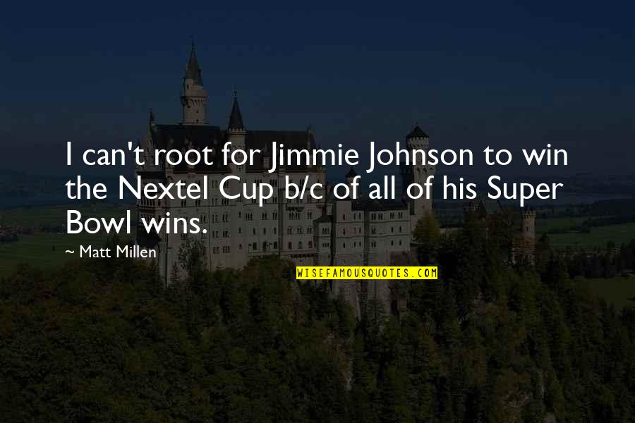 Nextel Quotes By Matt Millen: I can't root for Jimmie Johnson to win