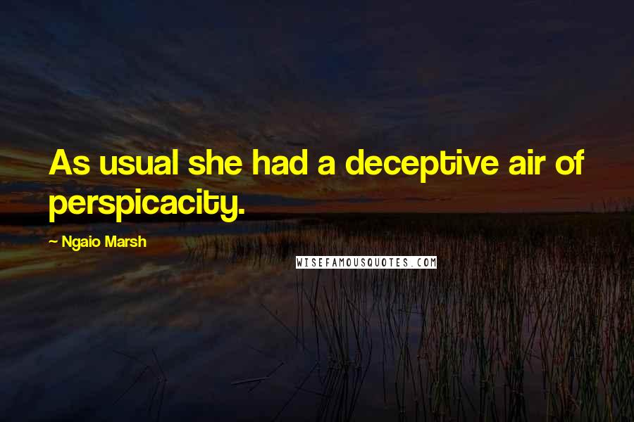 Ngaio Marsh quotes: As usual she had a deceptive air of perspicacity.