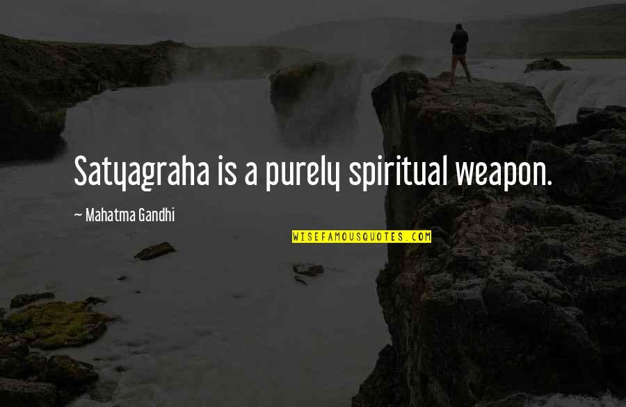 Ngiti Banat Quotes By Mahatma Gandhi: Satyagraha is a purely spiritual weapon.