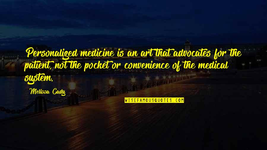 Ngiti Banat Quotes By Melissa Cady: Personalized medicine is an art that advocates for