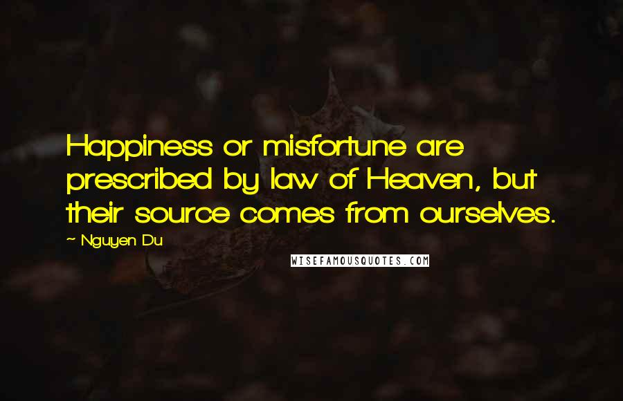 Nguyen Du quotes: Happiness or misfortune are prescribed by law of Heaven, but their source comes from ourselves.