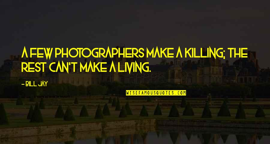 Nh 10 Movie Quotes By Bill Jay: A few photographers make a killing; the rest