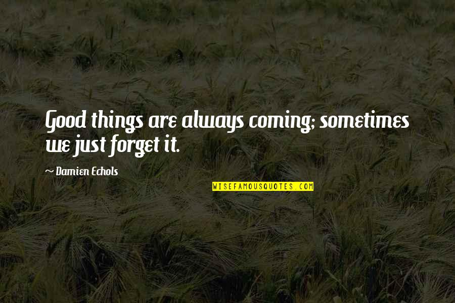 Nh 10 Movie Quotes By Damien Echols: Good things are always coming; sometimes we just