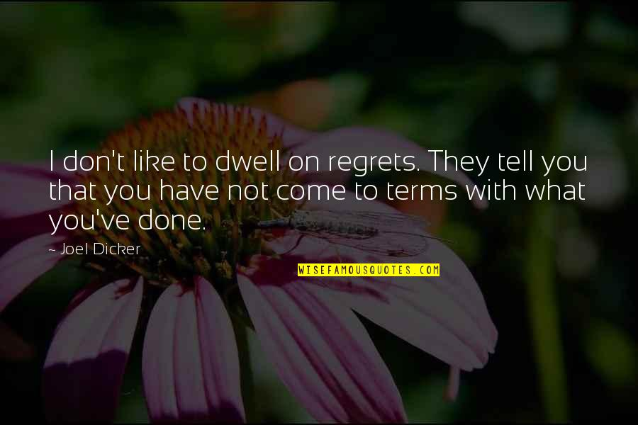 Nh 10 Movie Quotes By Joel Dicker: I don't like to dwell on regrets. They