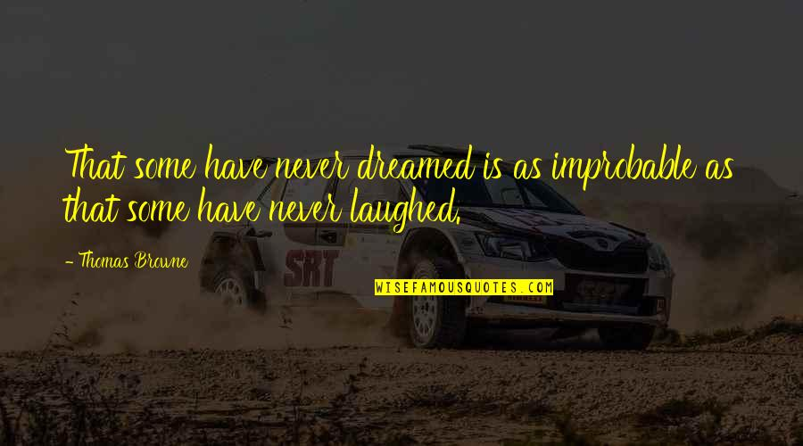 Nh 10 Movie Quotes By Thomas Browne: That some have never dreamed is as improbable