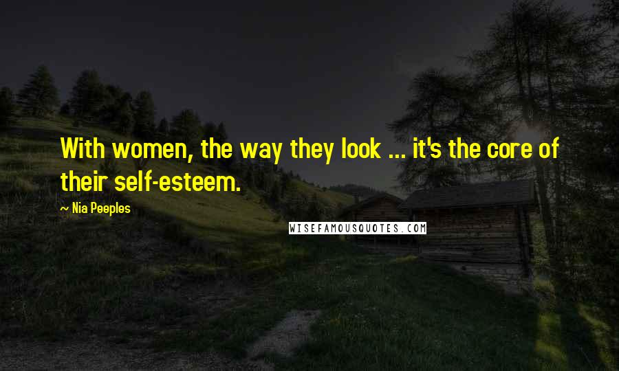 Nia Peeples quotes: With women, the way they look ... it's the core of their self-esteem.