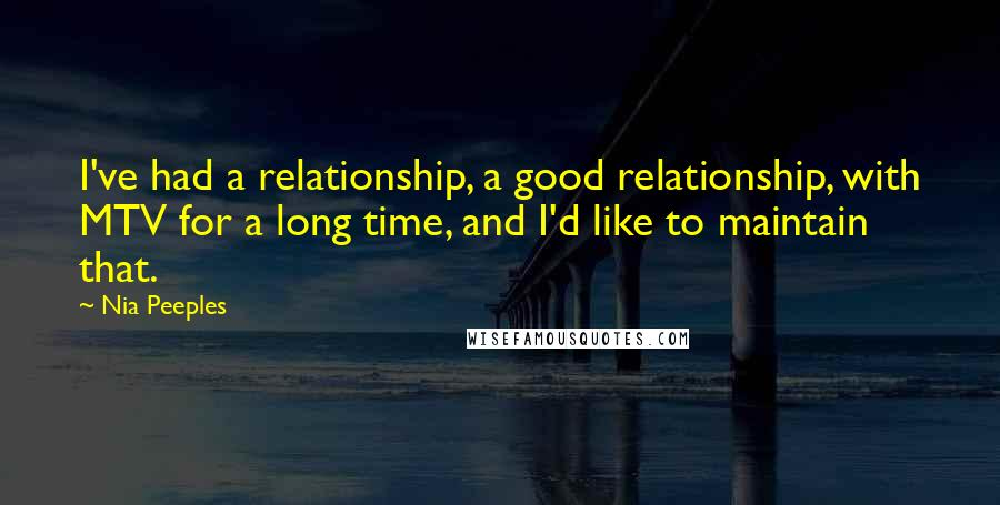 Nia Peeples quotes: I've had a relationship, a good relationship, with MTV for a long time, and I'd like to maintain that.