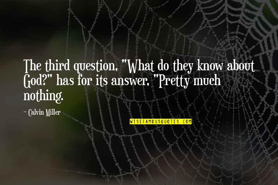 """Nia Teppelin Quotes By Calvin Miller: The third question, """"What do they know about"""