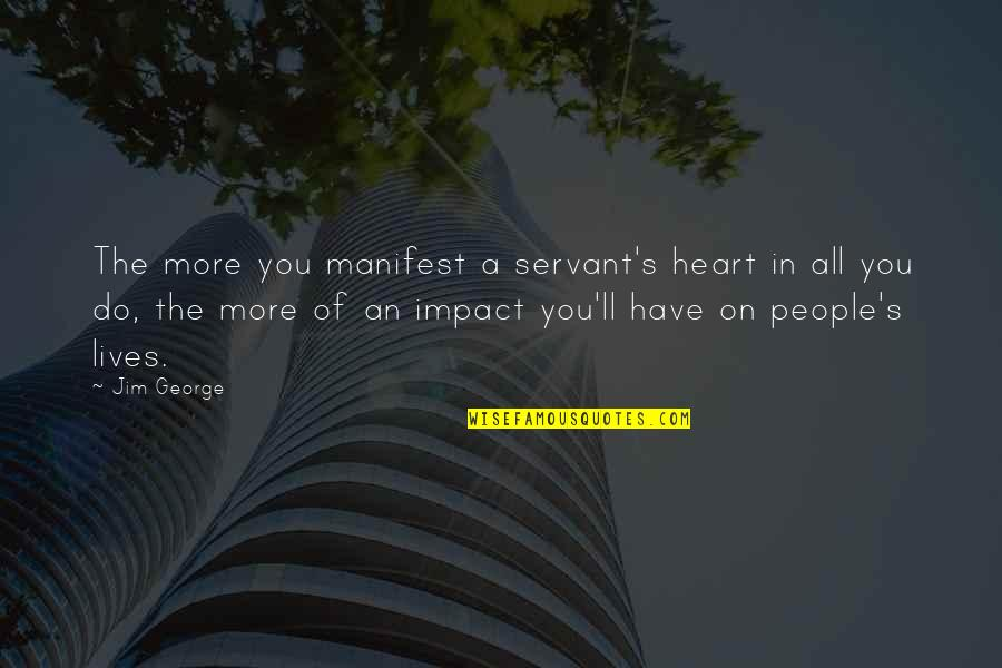 Nia Teppelin Quotes By Jim George: The more you manifest a servant's heart in