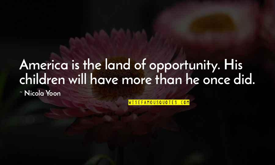 Nia Teppelin Quotes By Nicola Yoon: America is the land of opportunity. His children