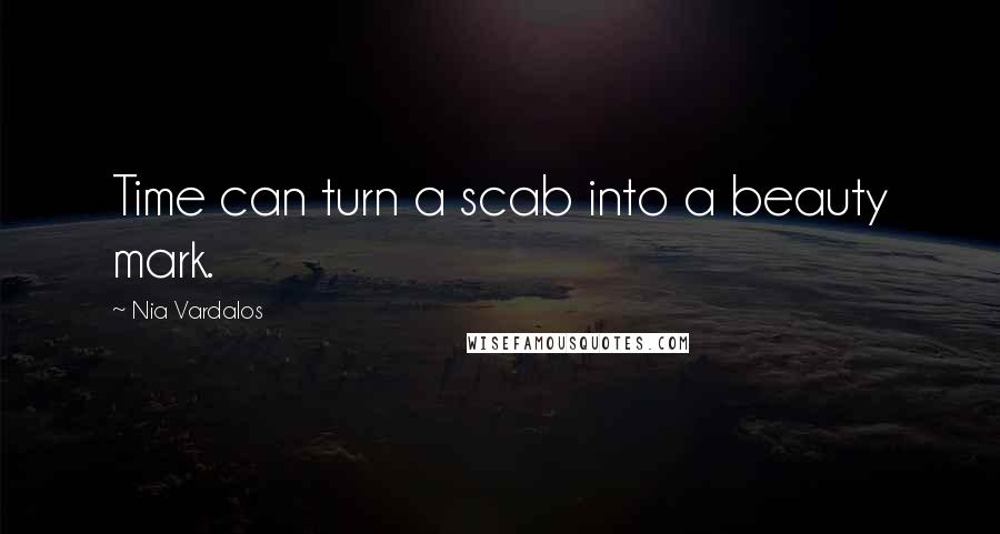 Nia Vardalos quotes: Time can turn a scab into a beauty mark.
