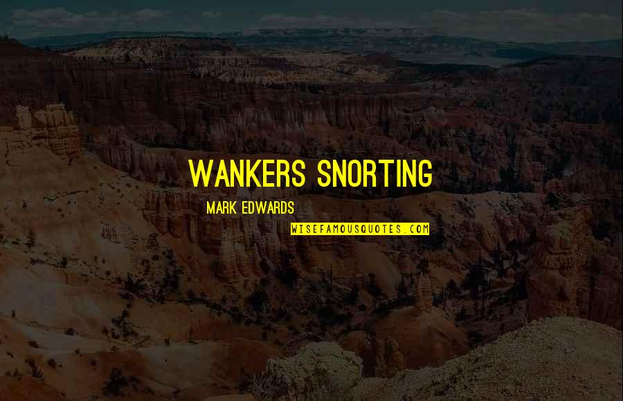 Niaaa Quotes By Mark Edwards: wankers snorting