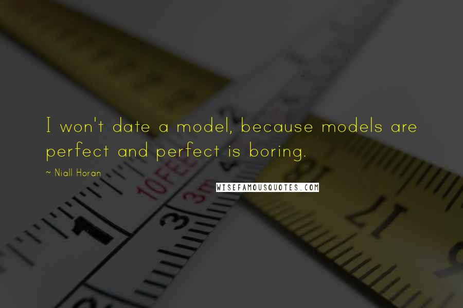 Niall Horan quotes: I won't date a model, because models are perfect and perfect is boring.