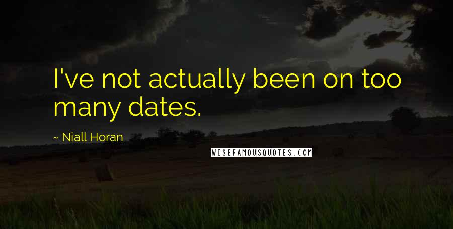 Niall Horan quotes: I've not actually been on too many dates.