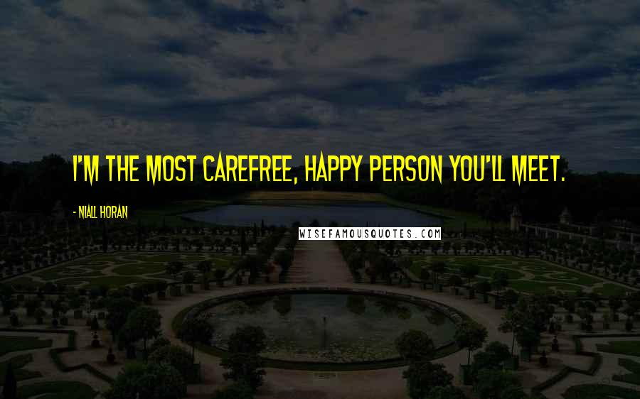 Niall Horan quotes: I'm the most carefree, happy person you'll meet.