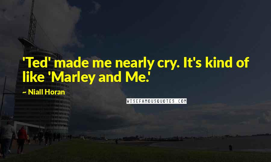 Niall Horan quotes: 'Ted' made me nearly cry. It's kind of like 'Marley and Me.'