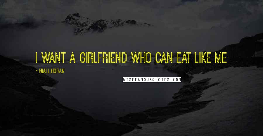 Niall Horan quotes: I want a girlfriend who can eat like me
