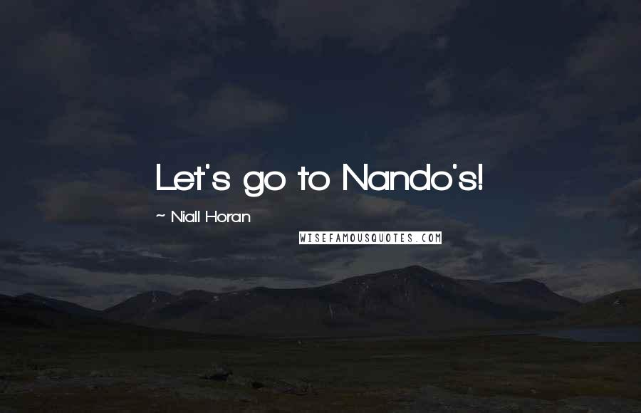 Niall Horan quotes: Let's go to Nando's!