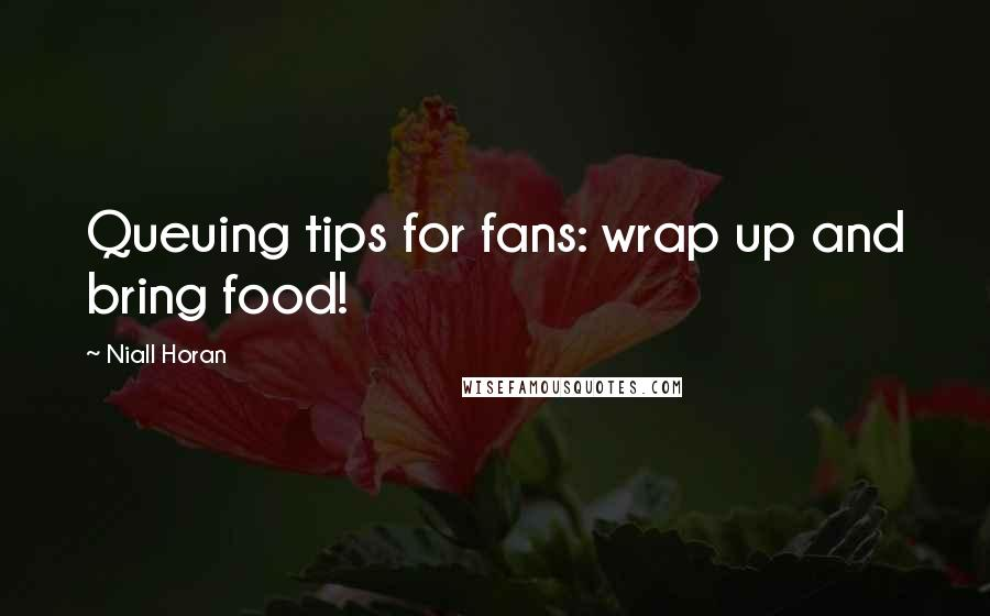 Niall Horan quotes: Queuing tips for fans: wrap up and bring food!