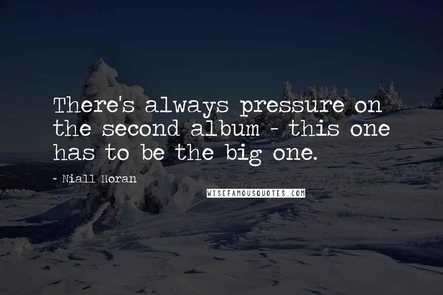 Niall Horan quotes: There's always pressure on the second album - this one has to be the big one.