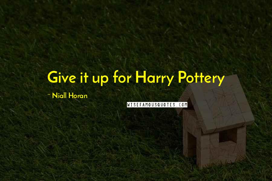Niall Horan quotes: Give it up for Harry Pottery