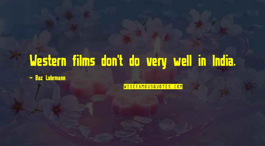 Niarobi Quotes By Baz Luhrmann: Western films don't do very well in India.