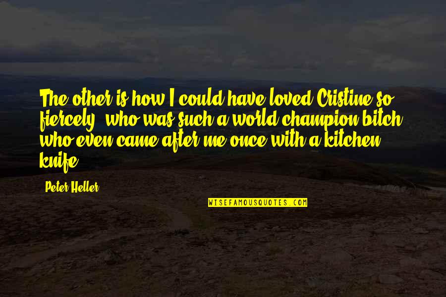 Niarobi Quotes By Peter Heller: The other is how I could have loved