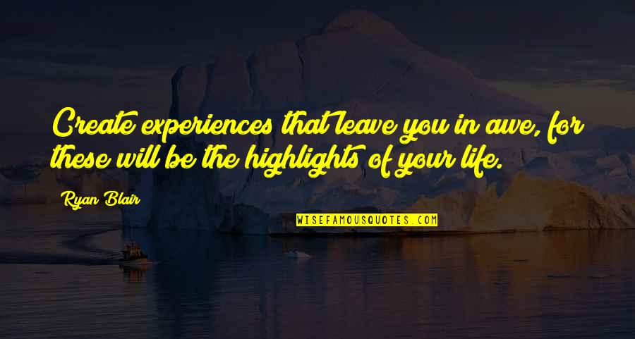 Niarobi Quotes By Ryan Blair: Create experiences that leave you in awe, for